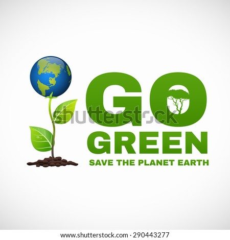 Go green save the planet earth is world tree  - stock vector
