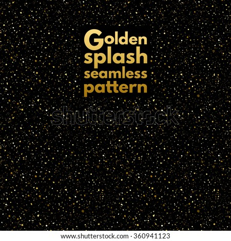 Gold splash, spangles or night sky with shining golden stars vector seamless pattern. Hand drawn spray texture. Uneven dots on black background endless template. Festive, birthday, party background. - stock vector
