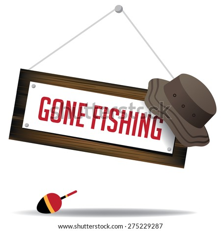 Gone fishing sign with hat and float EPS 10 vector royalty free stock illustration for greeting card, ad, promotion, poster, flier, blog, article, social media, marketing - stock vector
