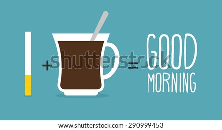 Good morning. Coffee and cigarettes.  Cup of coffee plus a tobacco product is a good start to day. Vector illustration - stock vector