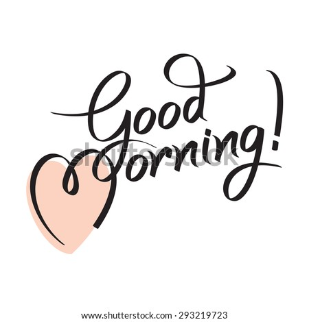 good morning, hand lettering text, handmade calligraphy, vector illustration - stock vector