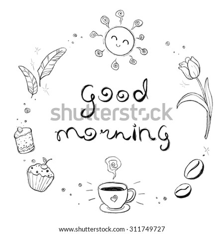 Good morning lettering. Hand drawn set with morning and breakfast attributes: a cup, coffee, cakes, the sun, a tulip, feathers. Sketch style. Round form. Isolated on white background. - stock vector