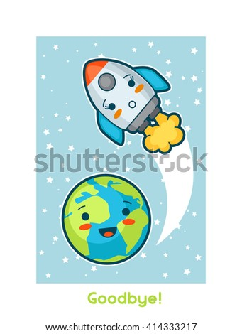 Goodbye.Kawaii space funny card. Doodles with pretty facial expression. Illustration of cartoon earth and rocket. - stock vector