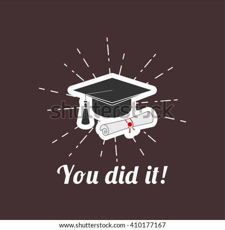 Graduate cap. Vector Illustration. You did it!. Graduation.  - stock vector