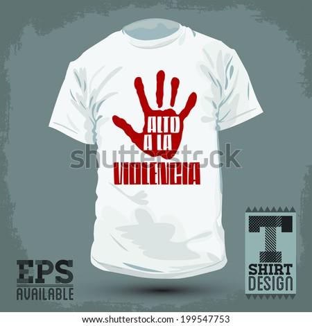 Graphic T- shirt design -Alto a la violencia - Stop Violence spanish text -  Vector illustration - shirt print  - stock vector