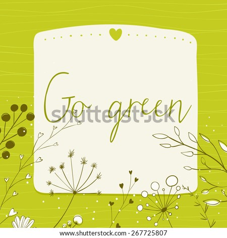 Green background with text go green and copy space. Vector frame decorated with hand drawn herbs, plants and branches. - stock vector