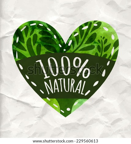 Green eco label with text 100% natural. Vector heart on the rumpled paper.  Artistic design for natural products (cosmetic, food, craft).  - stock vector