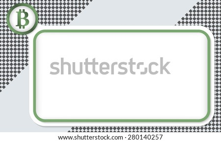 Green frame for your text and bit coin symbol - stock vector