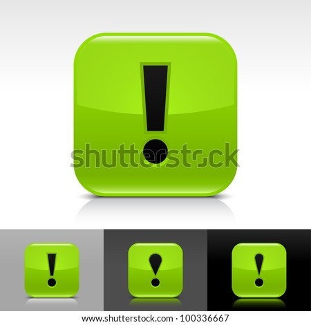 Green glossy web button with black exclamation mark sign. Rounded square icon with shadow, reflection on white, gray, black background. Vector 8 eps. - stock vector
