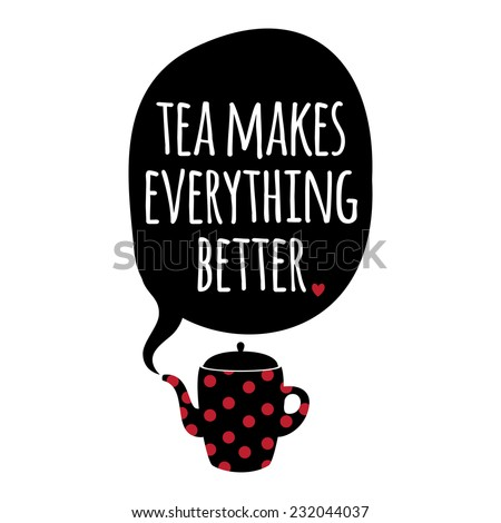 Greeting card. Lettering. Tea makes everything better.. - stock vector