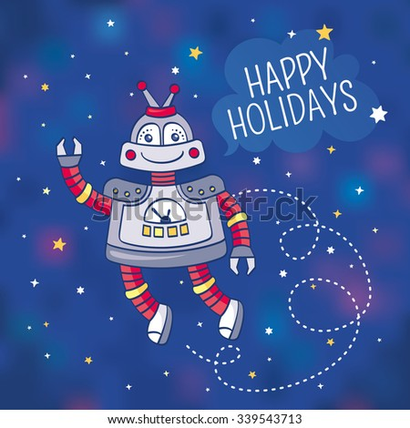 Greeting card with a robot in outer space, vector illustration, contains gradient mesh - stock vector
