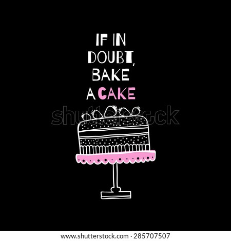 "Greeting card with quote about cakes. ""If in doubt, bake cake"" - stock vector"