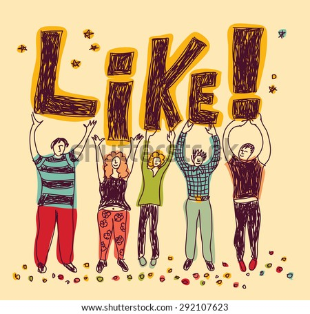 Group happy casual people like color Team of funny unrecognizable persons with word Like in hands. Color vector illustration. - stock vector