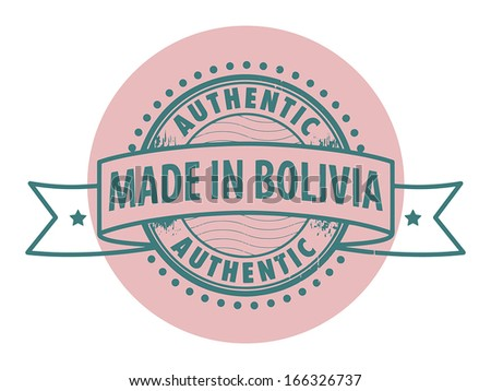 Grunge rubber stamp with the text Authentic, Made in Bolivia written inside the stamp, vector illustration - stock vector