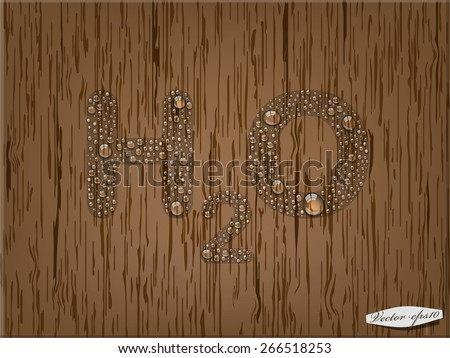 H2O on wood table from transparent water drop - stock vector