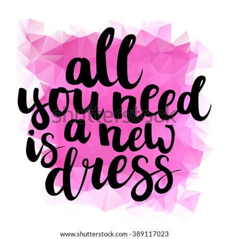 """Hand drawn brush ink lettering """"All you need is a new dress"""" isolated black on bright pink triangle background. All letters is vector elements, easy to edit. - stock vector"""