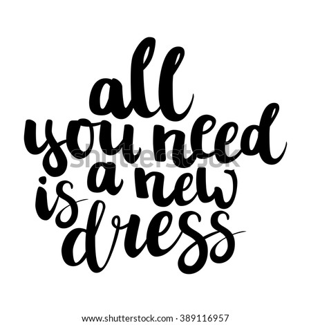 """Hand drawn brush ink lettering """"All you need is a new dress"""" isolated black on white background. All letters is vector elements, easy to edit. - stock vector"""