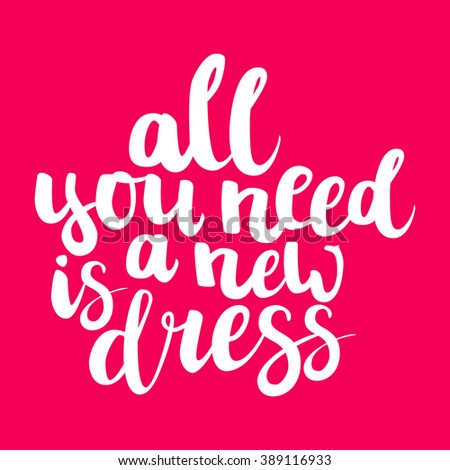 """Hand drawn brush ink lettering """"All you need is a new dress"""" isolated white on bright pink background. All letters is vector elements, easy to edit. - stock vector"""