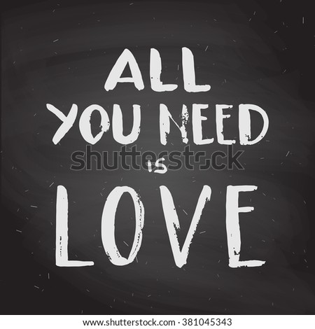 """Hand drawn chalk lettering """"All you need is love"""" on black chalkboard  background. Vector. Easy to edit - stock vector"""