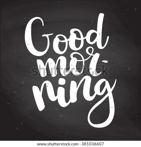 """Hand drawn chalk lettering """"Good morning"""" on black chalkboard background. Vector. Easy to edit - stock vector"""