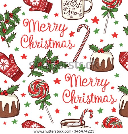Hand drawn Christmas and New Year seamless pattern. Peppermint lollipops, mug with hot chocolate, traditional Christmas pudding, knitted mittens, holly, red and green stars. Handwritten lettering - stock vector