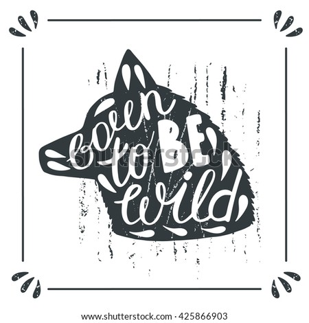 Hand drawn doodle wild wolf silhouette with lettering quote born to be wild. Card, postcard, background with wolf, wild dog - stock vector