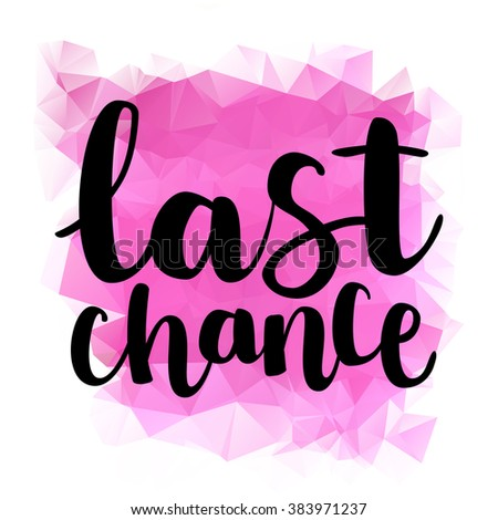 """Hand drawn ink brush lettering """"last chance"""" on pink triangle background. Vector, easy to edit - stock vector"""