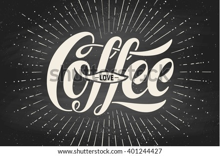 Hand-drawn lettering inscription Coffee Love on black chalkboard. Monochrome vintage drawing, typographic and calligraphic. Design for print food and drink theme - menu, poster and greeting card - stock vector