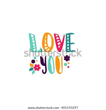 Hand drawn lettering. Quote. Bright text. Love. Love you. Strong love. Declarations of love. Love card. Decorative lettering. Valentine's Day. I love you. Flowers. Spring flowers. Floral card. - stock vector