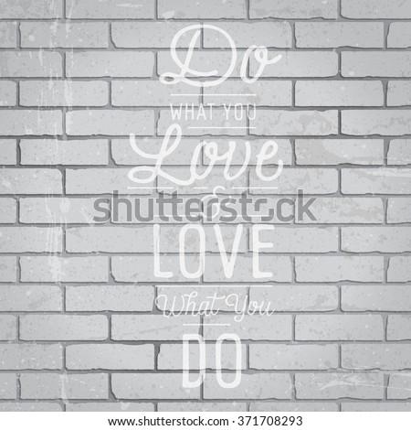 Hand drawn lettering slogan on grunge gray brick wall background. Vector illustration. - stock vector