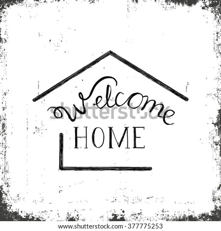 """Hand drawn lettering """"Welcome home"""" on a grunge background. Vector illustration. - stock vector"""