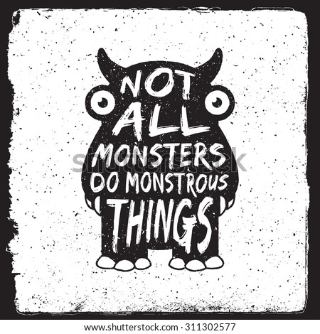 hand drawn monster quote, typography poster. not all monsters do monstrous things. artwork for wear. vector inspirational illustration - stock vector
