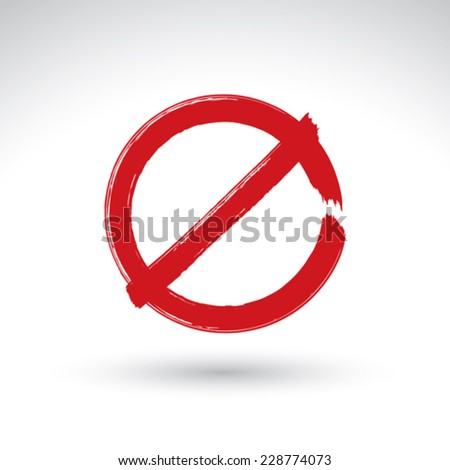 Hand drawn simple vector prohibition icon, brush drawing red realistic stop symbol, hand-painted not allowed sign isolated on white background. - stock vector