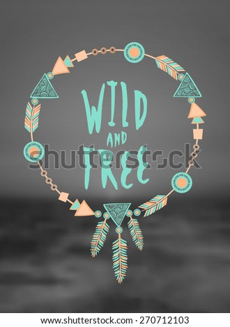 "Hand drawn typographic design ""Wild and Free"" and dreamcatcher in pastel colors on a blurred black and white sea background. EPS 10 file, gradient mesh and transparency effects used. - stock vector"