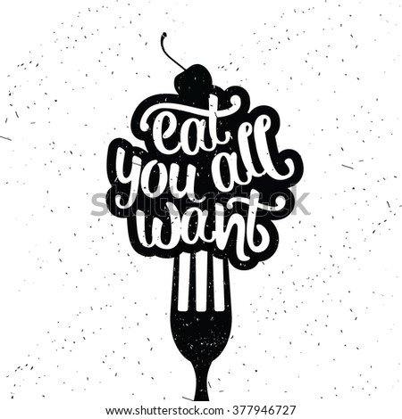 Hand drawn typography poster. Inspirational vector typography. Eat all you want. - stock vector