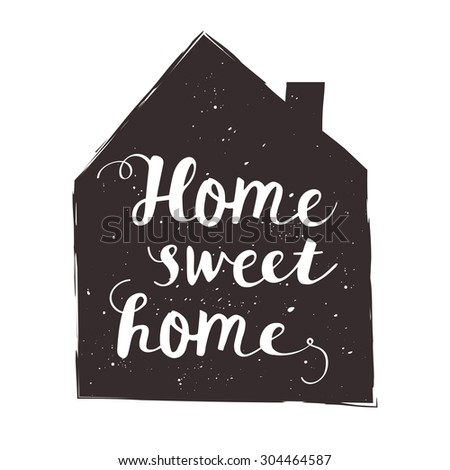 Hand drawn typography poster with home. Sweet home lettering card. Black on white - stock vector