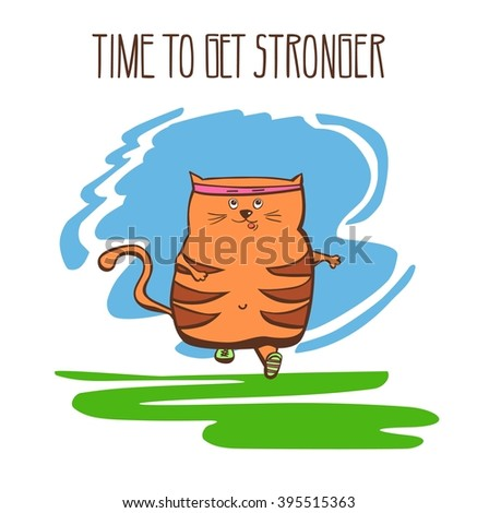 Hand drawn vector fitness illustration Time to get stronger. Cute fat cat running outside. Funny animal doing jogging outdoors. Positive colorful motivational card. - stock vector