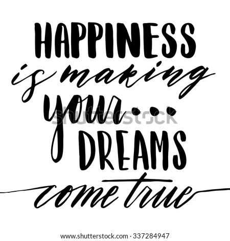 Hand drawn vector lettering. Motivating modern calligraphy home decor wall poster. Happiness is making your dreams come true. - stock vector