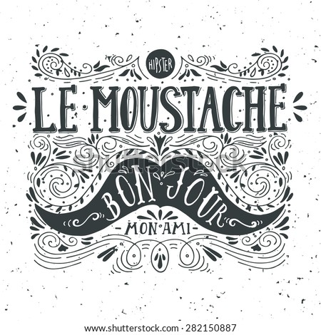 """Hand drawn vintage label with a moustache and hand lettering (""""bon jour"""" - good day, """"mon ami"""" - my friend, fr.). This illustration can be used as a greeting card or as a print on T-shirts and bags. - stock vector"""
