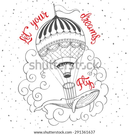 Hand drawn vintage print with a hot air balloon uplift whale and hand lettering. Let your dreams fly - inspirational quote. Fine design for T-shirt design,home decor element or other product. - stock vector
