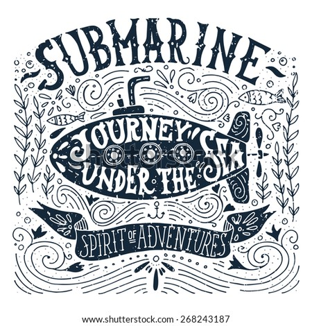 Hand drawn vintage print with a submarine and hand lettering - stock vector