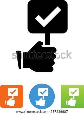 Hand holding sign with checkmark. Great symbol representing elections or auctions. Vector icons for video, mobile apps, Web sites and print projects.  - stock vector