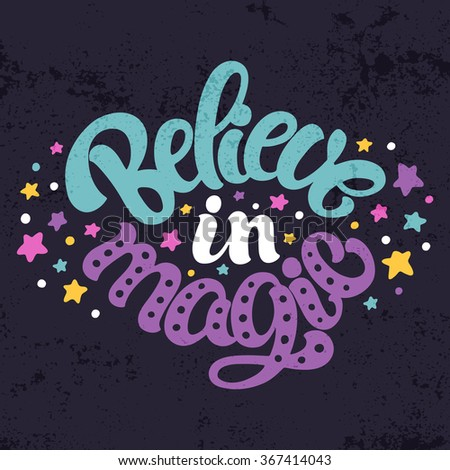 Hand lettered inspirational quote 'Believe in magic'. Typographical design for postcard or poster. - stock vector