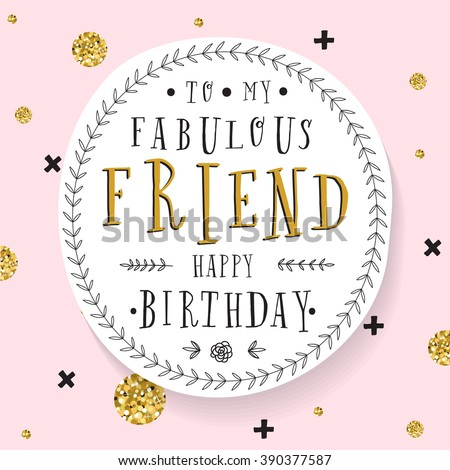 Hand lettering birthday greeting card. Birthday party invitation. To my fabulous friend. Happy Birthday. Modern design template. - stock vector