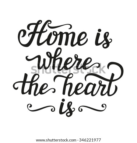 Hand lettering typography poster. Calligraphic script 'Home is where the heart is' isolated on white.For posters, cards, home decorations, t shirt, wooden signs, housewarming.Romantic vector quote. - stock vector