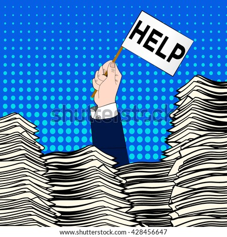 Hand of caucasian businessman emerging from office desk loaded of paperwork , invoices, papers documents holding message card asking for help. paperwork paperwork file overworked tired busy overworked - stock vector