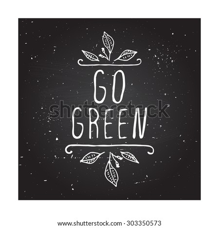 Hand-sketched typographic element.  Go green - product label on chalkboard. Suitable for ads, signboards, packaging and identity and web designs. - stock vector
