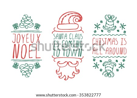 Handdrawn christmas badges with text on white background. Santa Claus is coming to town. Joyeux Noel. Christmas is all around.  - stock vector
