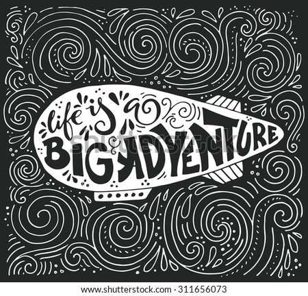 Handpainted quote Life is a big adventure - great vintage illustration with real texture. Unique t-shirt or bag design, house warming poster, greeting card illustration.  - stock vector