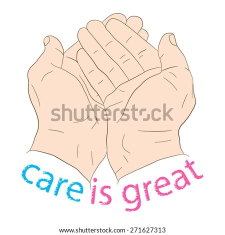 Hands holding something palms upward with the inscription Care Is Great. Vector illustration, icon, element for design or a fashion print. - stock vector